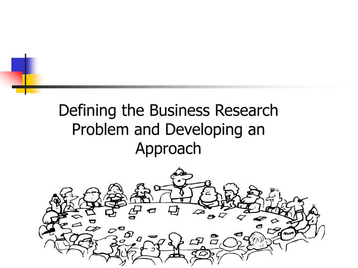 defining the business research problem and developing an approach n.