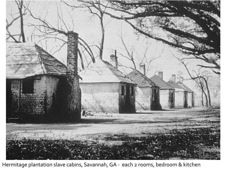 Hermitage plantation slave cabins, Savannah, GA -  each 2 rooms, bedroom & kitchen