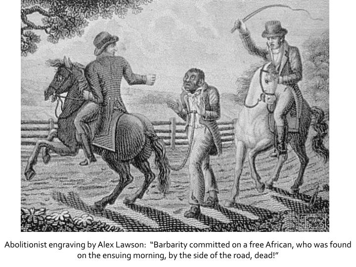 """Abolitionist engraving by Alex Lawson:  """"Barbarity committed on a free African, who was found on the ensuing morning, by the side of the road, dead!"""""""