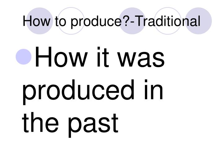 How to produce?-Traditional