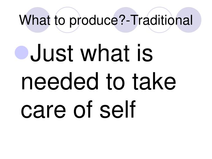 What to produce?-Traditional