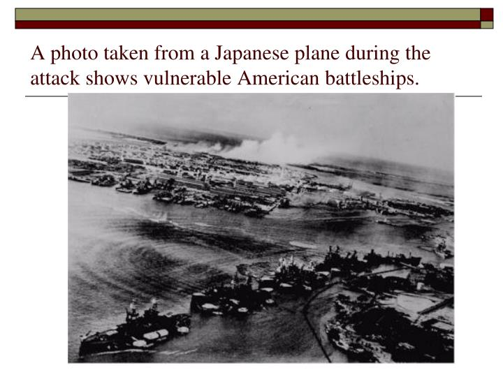 A photo taken from a Japanese plane during the attack shows vulnerable American battleships.