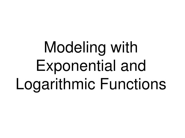 modeling with exponential and logarithmic functions n.