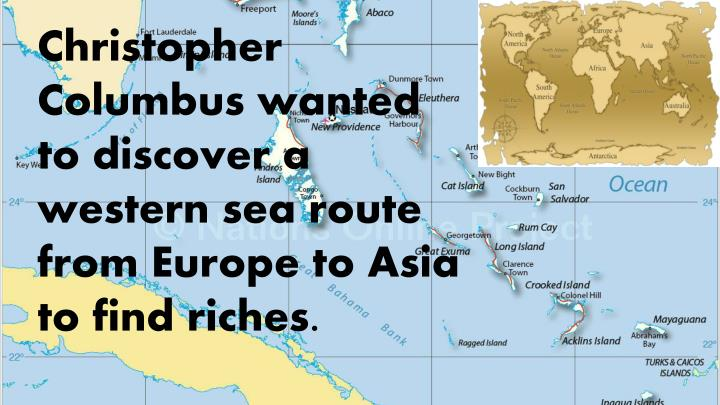 PPT - Christopher Columbus wanted to discover a western sea ...