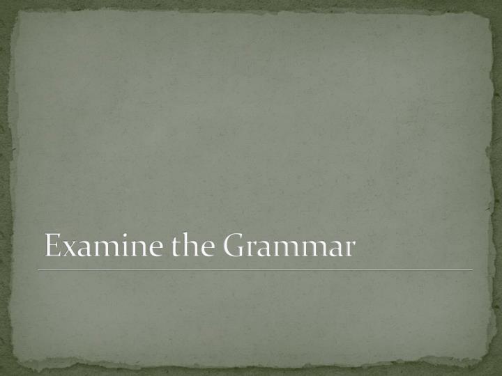 Examine the Grammar