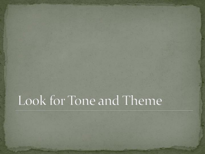 Look for Tone and Theme