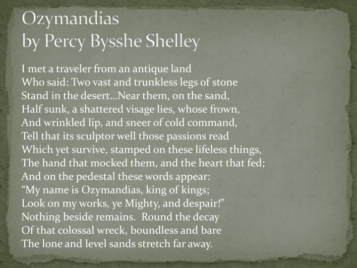 ozymandias by percy bysshe shelley and death the leveller by james shirley essay More free essays liberals vs conservatives death is a leveller show how this idea is reflected in the two poems death the leveller by james shirley and ozymandias by percy bysshe shelley.