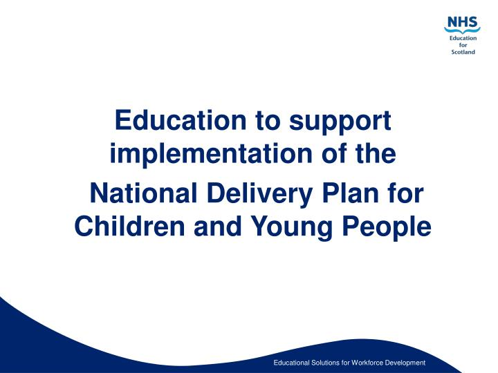 Education to support implementation of the national delivery plan for children and young people