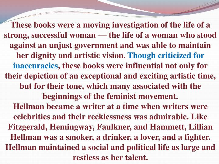 These books were a moving investigation of the life of a strong, successful woman — the life of a woman who stood against an unjust government and was able to maintain her dignity and artistic vision.