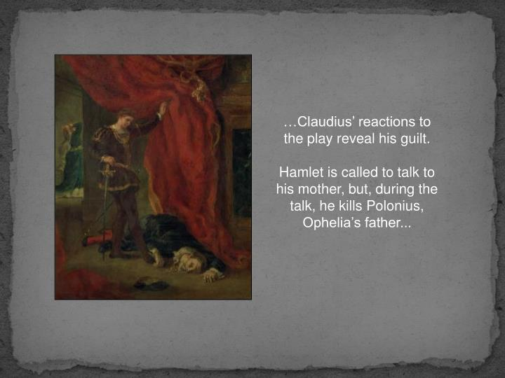 …Claudius' reactions to the play reveal his guilt.