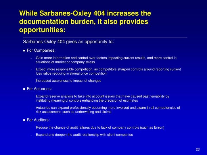 While Sarbanes-Oxley 404 increases the documentation burden, it also provides opportunities: