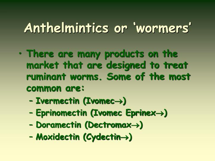 Anthelmintics or 'wormers'