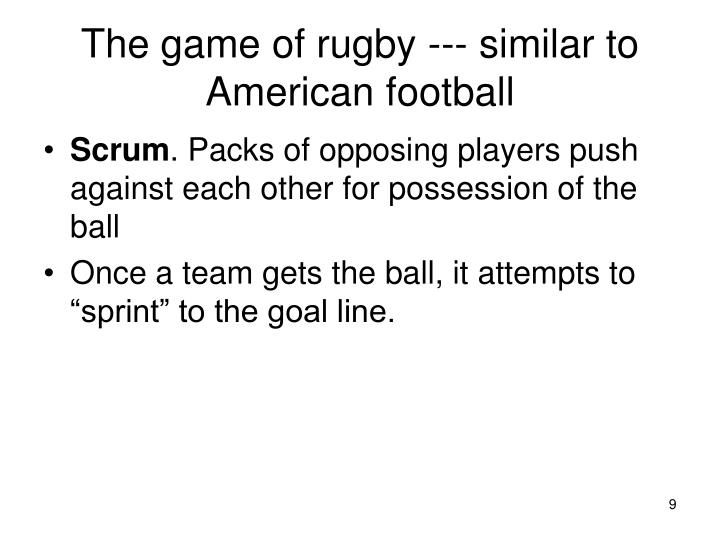 The game of rugby --- similar to American football