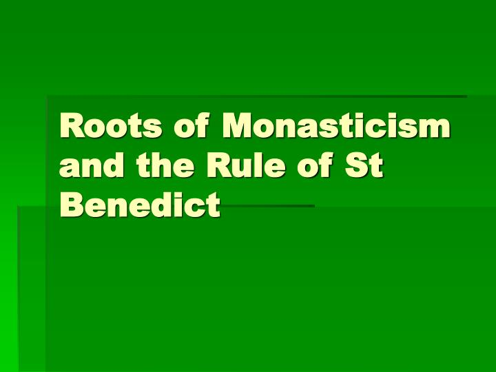 ppt roots of monasticism and the rule of st benedict