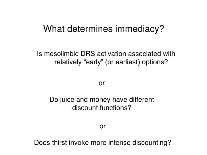 What determines immediacy?