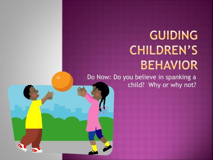 guiding childrens behavior Guiding children's behaviour is an ongoing process it is a long-term goal that parents, caregivers and professionals have for children 1 guiding children's.