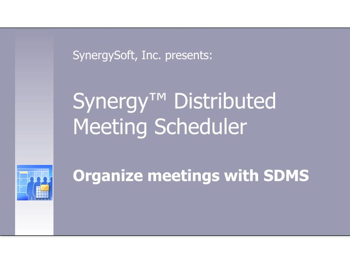 Synergy distributed meeting scheduler