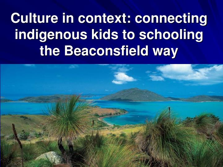 Culture in context connecting indigenous kids to schooling the beaconsfield way