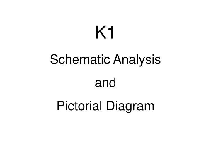 K1 schematic analysis and pictorial diagram