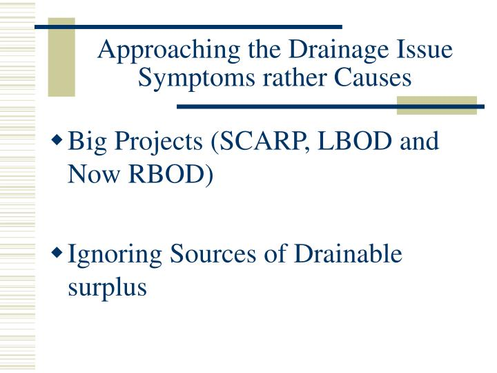 Approaching the drainage issue symptoms rather causes