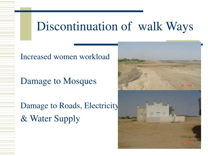 Discontinuation of  walk Ways