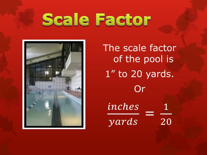 The scale factor of the pool is