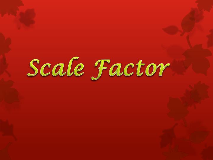 Scale Factor