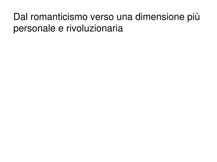 Dal romanticismo verso una dimensione più personale e rivoluzionaria