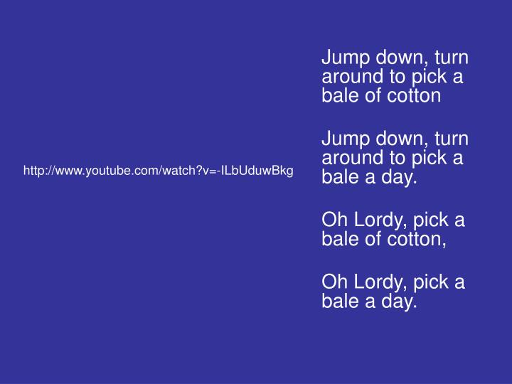 Jump down, turn around to pick a bale of cotton