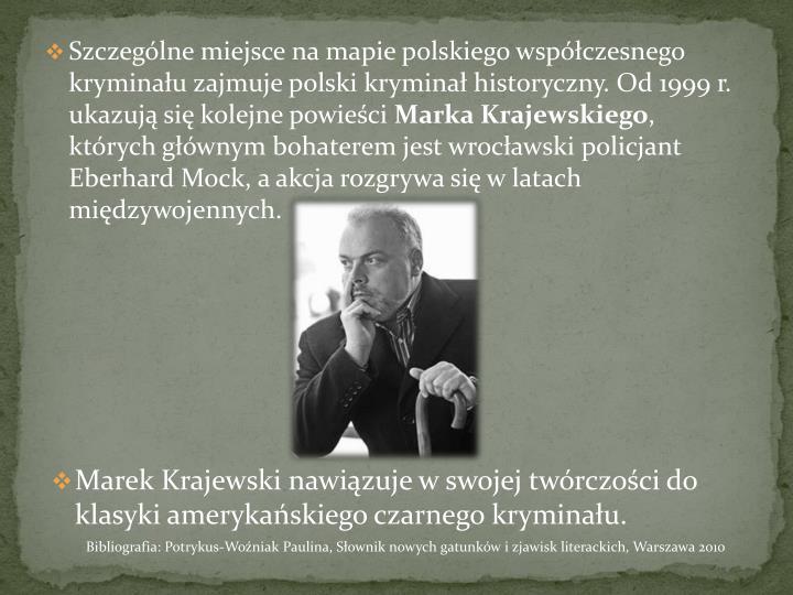 Szczególne miejsce na mapie polskiego współczesnego kryminału zajmuje polski kryminał historyczny. Od 1999 r. ukazują się kolejne powieści