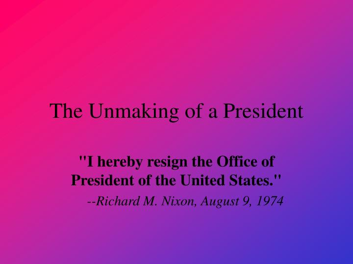 the unmaking of a president n.