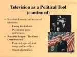 television as a political tool continued