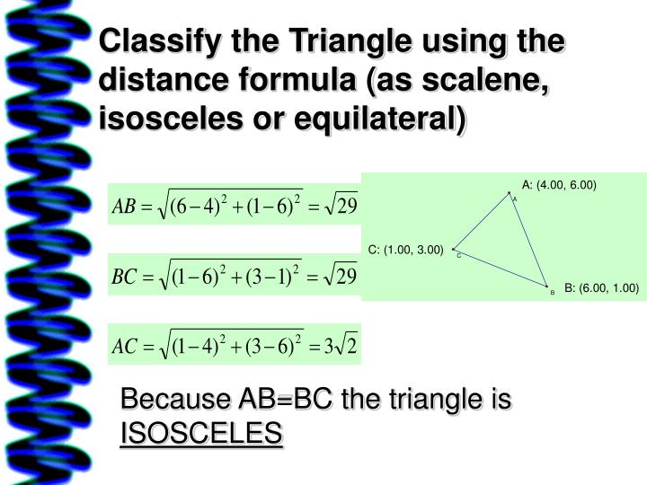 Classify the Triangle using the distance formula (as scalene, isosceles or equilateral)