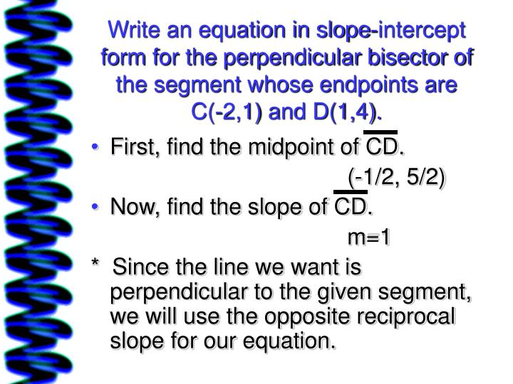 Write an equation in slope-intercept form for the perpendicular bisector of the segment whose endpoints are