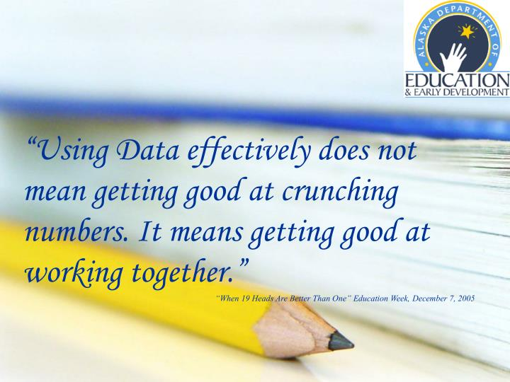 """Using Data effectively does not mean getting good at crunching numbers. It means getting good at working together."""