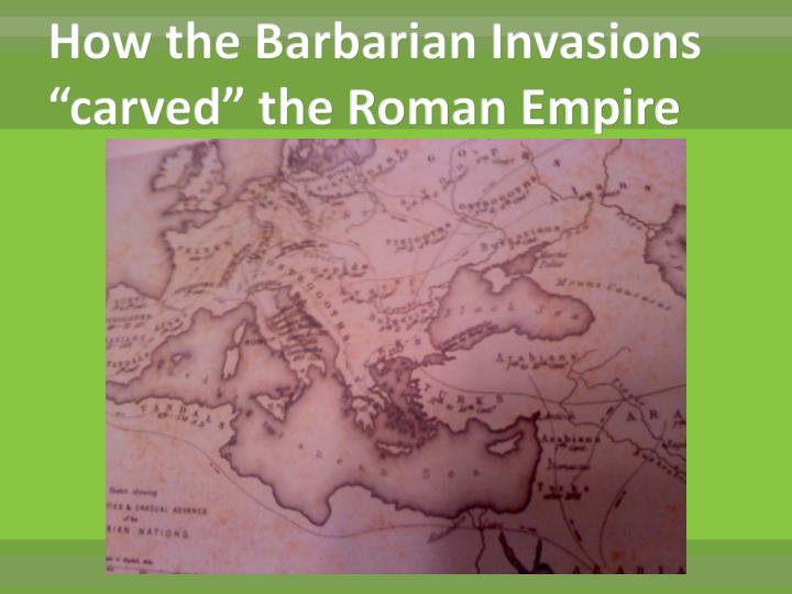 """How the Barbarian Invasions """"carved"""" the Roman Empire"""