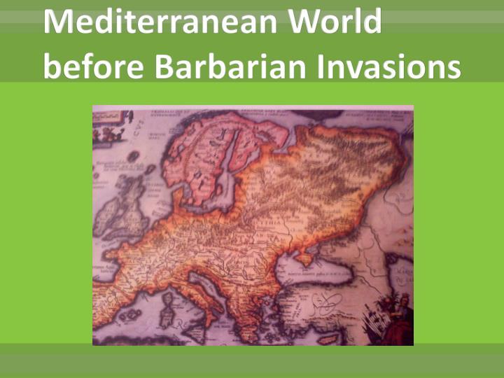 Mediterranean World before Barbarian Invasions