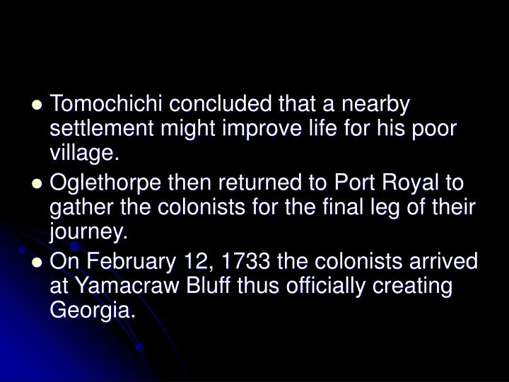 Tomochichi concluded that a nearby settlement might improve life for his poor village.