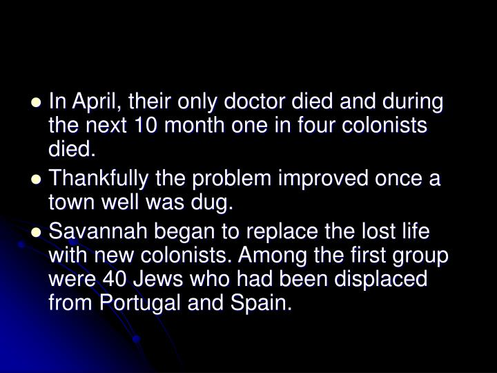 In April, their only doctor died and during the next 10 month one in four colonists died.