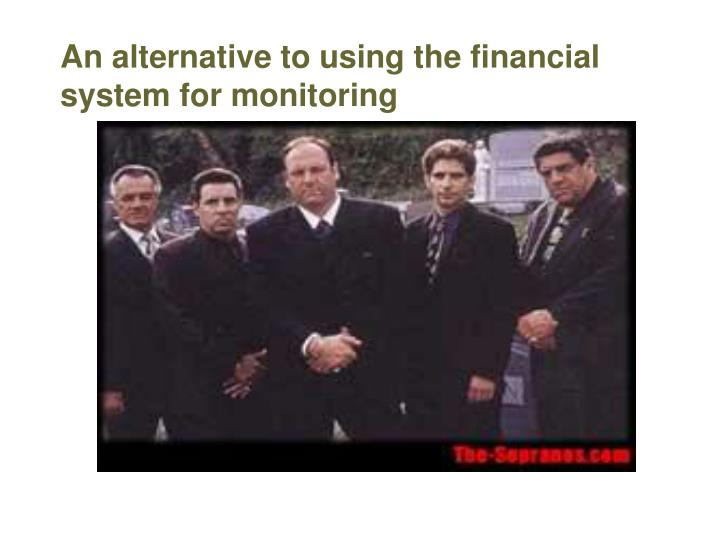 An alternative to using the financial system for monitoring