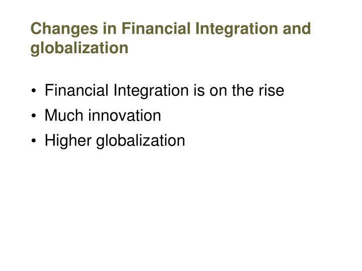Changes in Financial Integration and globalization
