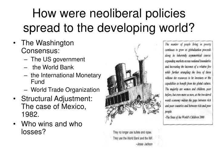 How were neoliberal policies spread to the developing world?