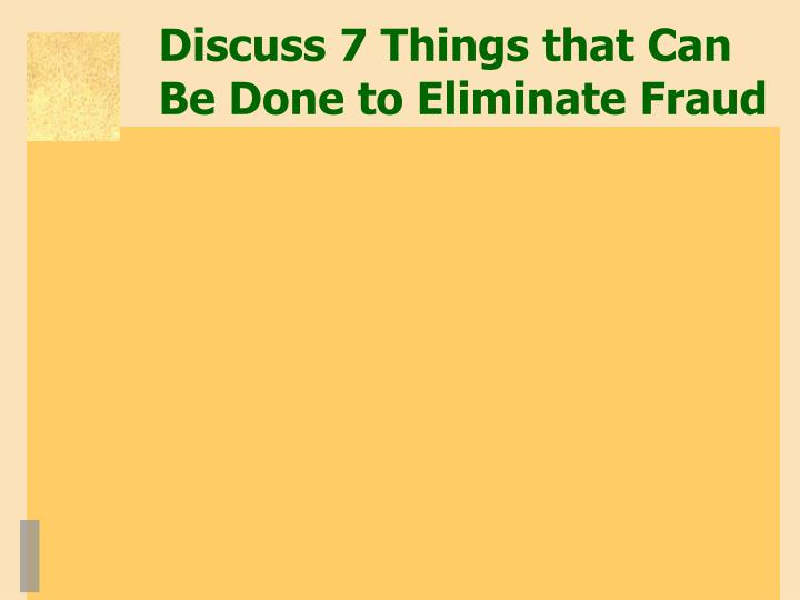 Discuss 7 Things that Can Be Done to Eliminate Fraud