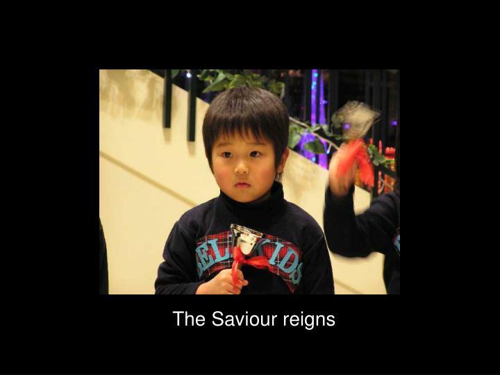The Saviour reigns