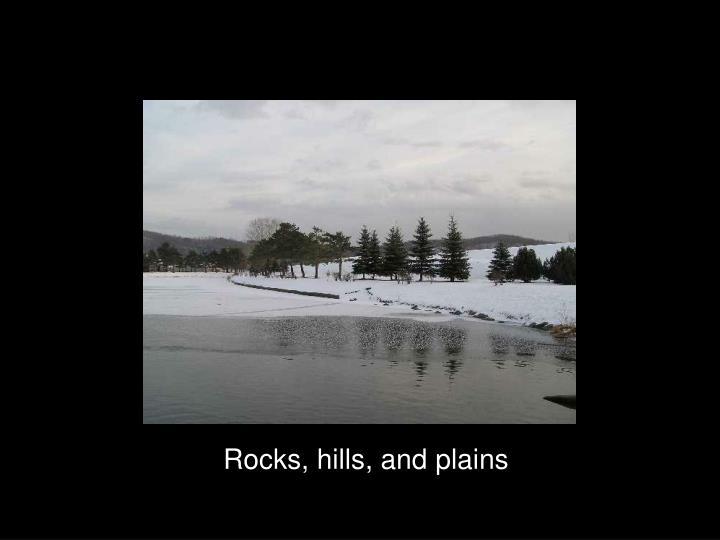 Rocks, hills, and plains