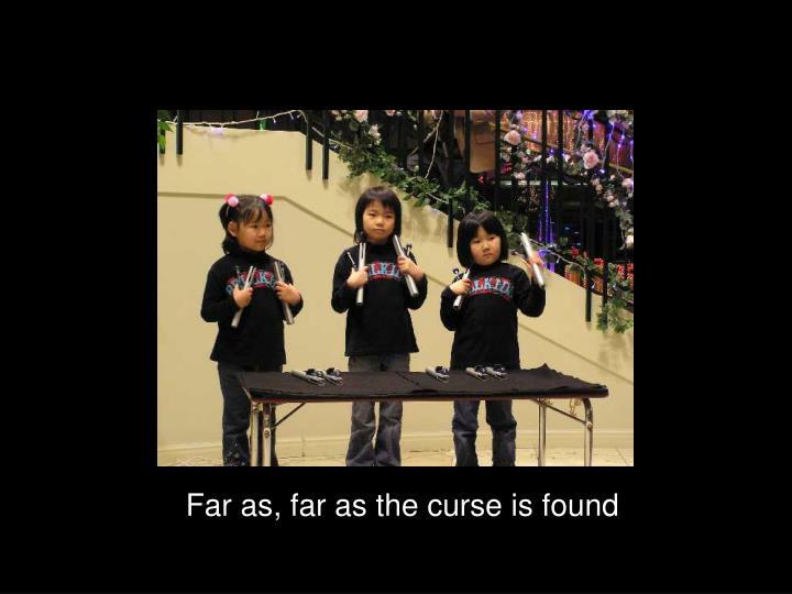 Far as, far as the curse is found