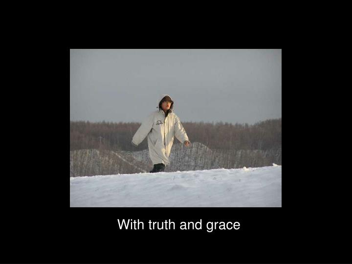 With truth and grace