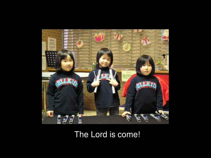 The Lord is come