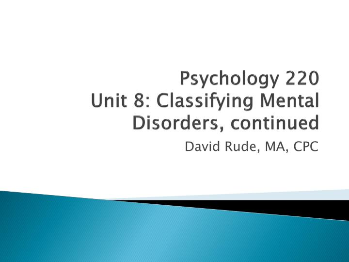 Psychology 220 unit 8 classifying mental disorders continued