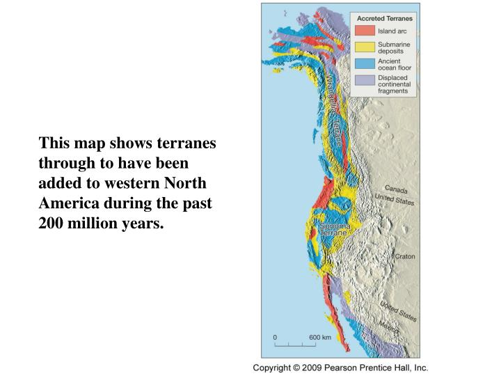 This map shows terranes through to have been added to western North America during the past 200 million years.